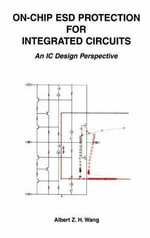 On-chip ESD Protection for Integrated Circuits : An IC Design Perspective - Albert Z.H. Wang