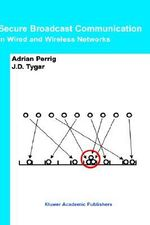 Secure Broadcast Communication : In Wired and Wireless Networks - Adrian Perrig