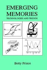 Emerging Memories : Technologies and Trends - Betty Prince