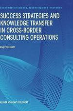 Success Strategies and Knowledge Transfer in Cross-border Consulting Operations : A Guide to Getting Your Expertise Used, 3rd Editio... - Roger Svensson