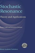 Stochastic Resonance: Theory and Applications Bruno Ando and Salvatore Graziani
