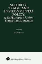 Security, Trade and Environmental Policy : A U. S./European Union Transatlantic Agenda :  A U. S./European Union Transatlantic Agenda