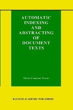 Automatic Indexing and Abstracting of Document Texts : Kluwer International Series on Information Retrieval - Marie-Francine Moens