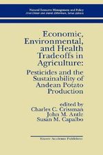 Economic, Environmental and Health Tradeoffs in Agriculture Pesticides and the Sustainability of Andean Potato Production : Kluwer International Series on Advances in Database Systems