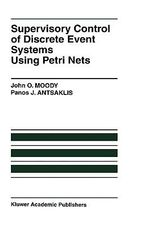 Supervisory Control of Discrete Event Systems Using Petri Nets : Kluwer International Series on Discrete Event Dynamic System - John O. Moody