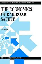 The Economics of Railroad Safety : Transportation Research, Economics and Policy - Ian Savage