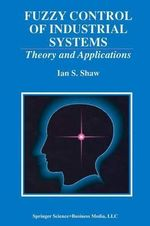 Fuzzy Control of Industrial Systems : Theory and Applications - Ian S. Shaw