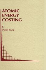 Atomic Energy Costing : Topics in Regulatory Economics and Policy - Warren Young