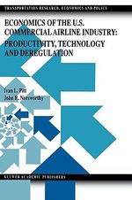 Economics of the U. S. Commercial Airline Industry : Productivity, Technology and Deregulation :  Productivity, Technology and Deregulation - Ivan L. Pitt