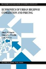 Economics of Urban Highway Congestion and Pricing : Transportation Research, Economics and Policy - John F. McDonald