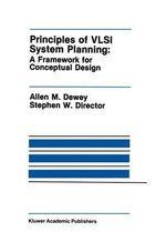 Principles of VLSI System Planning : A Framework for Conceptual Design :  A Framework for Conceptual Design - Allen M. Dewey