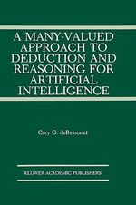 A Many-valued Approach to Deduction and Reasoning for Artificial Intelligence : Innovations in Financial Markets and Institutions - Cary G. DeBessonet