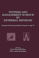 Systems and Management Science by Extremal Methods : Research Honoring Abraham Charnes at Age 70 :  Research Honoring Abraham Charnes at Age 70