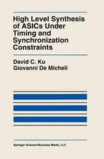 High Level Synthesis of ASICs Under Timing and Synchronization Constraints : Recent Economic Thought - David C. Ku