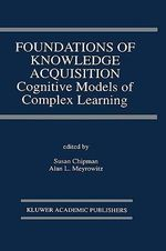 Foundations of Knowledge Acquisition : Cognitive Models of Complex Learning :  Cognitive Models of Complex Learning