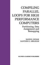 Compiling Parallel Loops for High Performance Computers : Partitioning, Data Assignment and Remapping - David E. Hudak