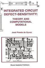 Integrated Circuit Defect-Sensitivity : Theory and Computational Models :  Theory and Computational Models - Jose Pineda de Gyvez