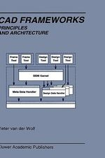 CAD Frameworks : Principles and Architecture :  Principles and Architecture - Pieter Van Der Wolf