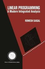 Linear Programming Vol. 1 : A Modern Integrated Analysis :  A Modern Integrated Analysis - Romesh Saigal