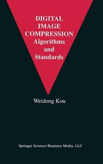 Digital Image Compression : Algorithms and Standards :  Algorithms and Standards - Weidong Kou