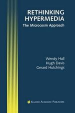 Rethinking Hypermedia : The Microcosm Approach :  The Microcosm Approach - Wendy Hall