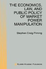 The Economics, Law and Public Policy of Market Power Manipulation : An Introduction - S. Craig Pirrong