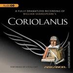 Coriolanus : Arkangel Complete Shakespeare - William Shakespeare