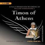 Timon of Athens : Arkangel Complete Shakespeare - William Shakespeare
