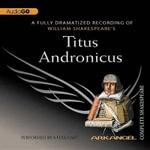 Titus Andronicus : Arkangel Complete Shakespeare - William Shakespeare
