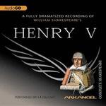 Henry V : Arkangel Complete Shakespeare - William Shakespeare