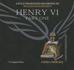 Henry VI, Part 1 : Arkangel Complete Shakespeare - William Shakespeare