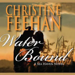 Water Bound : Sea Haven Series: Sisters of the Heart - Christine Feehan