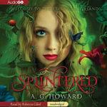 Splintered : Splintered - A G Howard