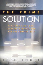 The Prime Solution : Close the Value Gap, Increase Margins, and Win the Complex Sale - Jeff Thull