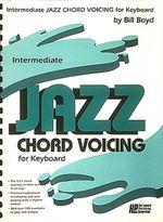 Intermediate Jazz Chord Voicing for Keyboard : By Bill Boyd - Bill Boyd