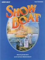 Show Boat (Vocal Selections) : Piano/Vocal/Chords - Hal Leonard Publishing Corporation