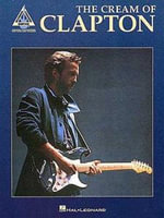The Cream of Clapton : Guitar Recorded Versions - Eric Clapton