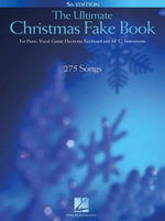 The Ultimate Christmas Fake Book : For Piano, Vocal, Guitar, Electronic Keyboards, and All