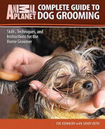 Complete Guide to Dog Grooming : Skills, Techniques, and Instructions for the Home Groomer - Eve Adamson