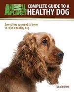 Complete Guide to a Healthy Dog : Animal Planet: Complete Guides - Eve Adamson