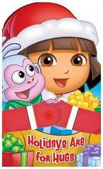 Holidays Are for Hugs : Dora the Explorer (Christmas Edition) - Martha T Ottersley