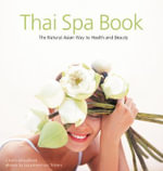 Thai Spa Book : The Natural Asian Way to Health and Beauty - Chamsai Jotisalikorn