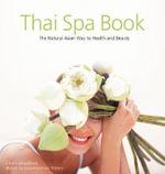 Thai Spa Book : The Natural Asian Way to Health and Beauty - Chamsai Jotisalikorn