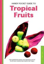 Handy Pocket Guide to Tropical Fruits : Handy pocket guide - Wendy Hutton