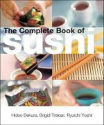 The Complete Book of Sushi - Brigid Treloar