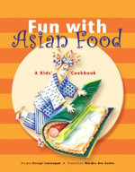 Fun with Asian Food : A Kids' Cookbook - Devagi Sanmugam