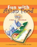 Fun with Asian Food : A Kids' Cookbook - Devagi Sanmugam