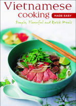 Vietnamese Cooking Made Easy : Simple, Flavorful and Quick Meals - Periplus Editions