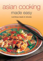 Asian Cooking Made Easy : Nutritious Meals in Minutes - Periplus Editions