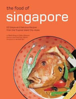 The Food of Singapore : 63 Simple and Delicious Recipes from the Tropical Island City-State - David Wong